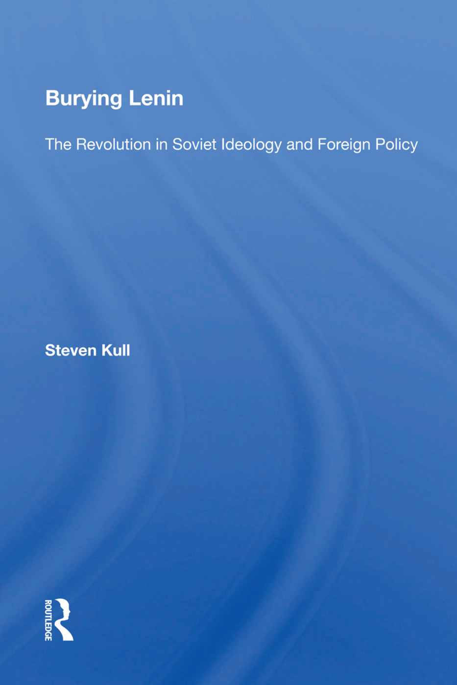 Burying Lenin: The Revolution in Soviet Ideology and Foreign Policy book cover