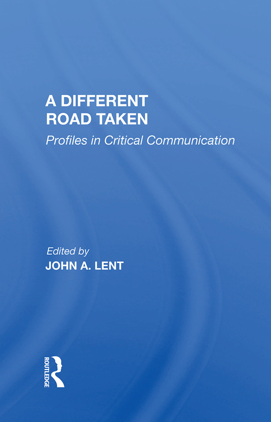 A Different Road Taken: Profiles In Critical Communication, 1st Edition (Hardback) book cover