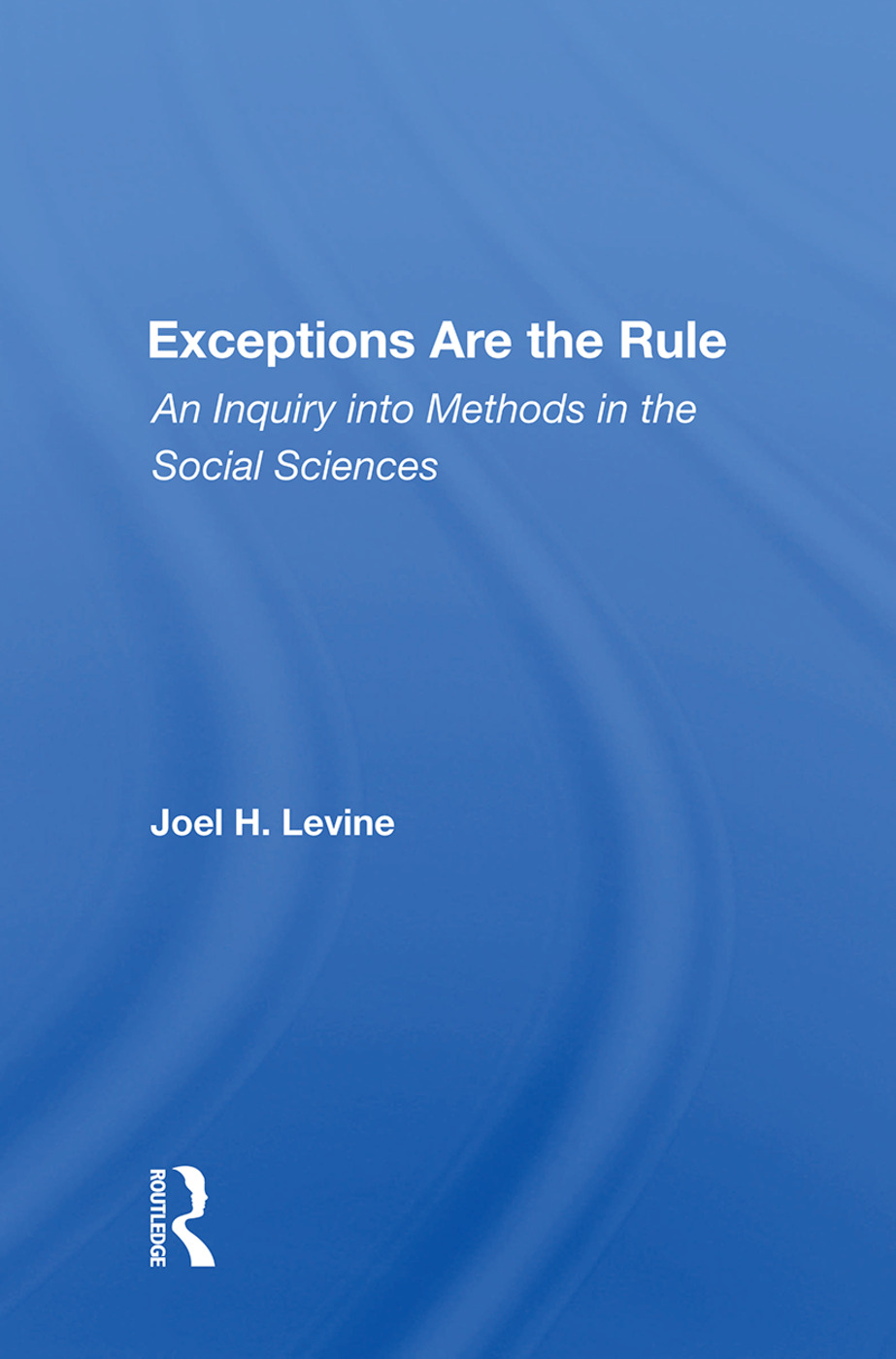 Exceptions Are The Rule: An Inquiry Into Methods In The Social Sciences, 1st Edition (Paperback) book cover