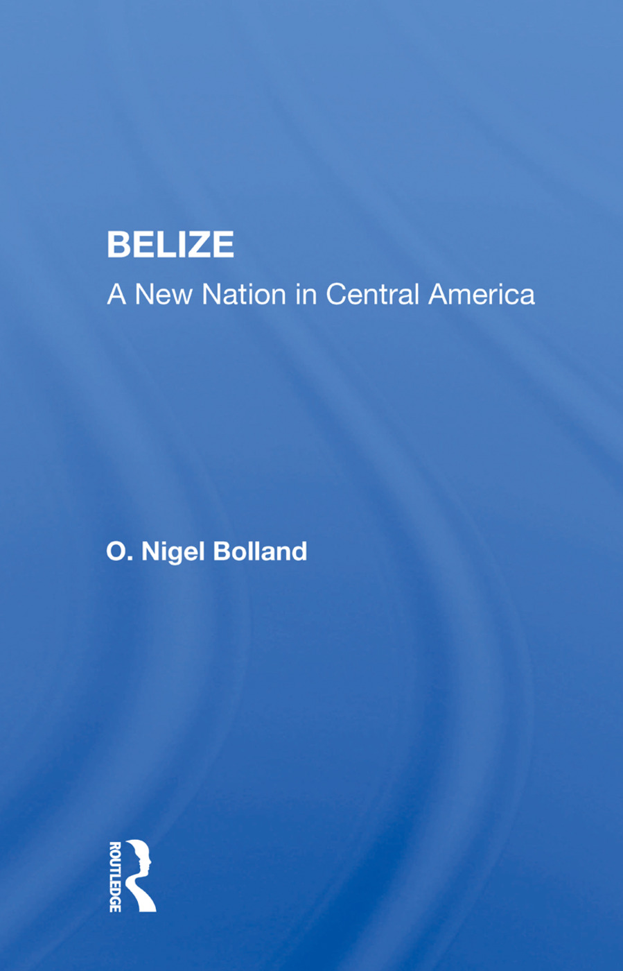 Belize: A New Nation In Central America, 1st Edition (Paperback) book cover