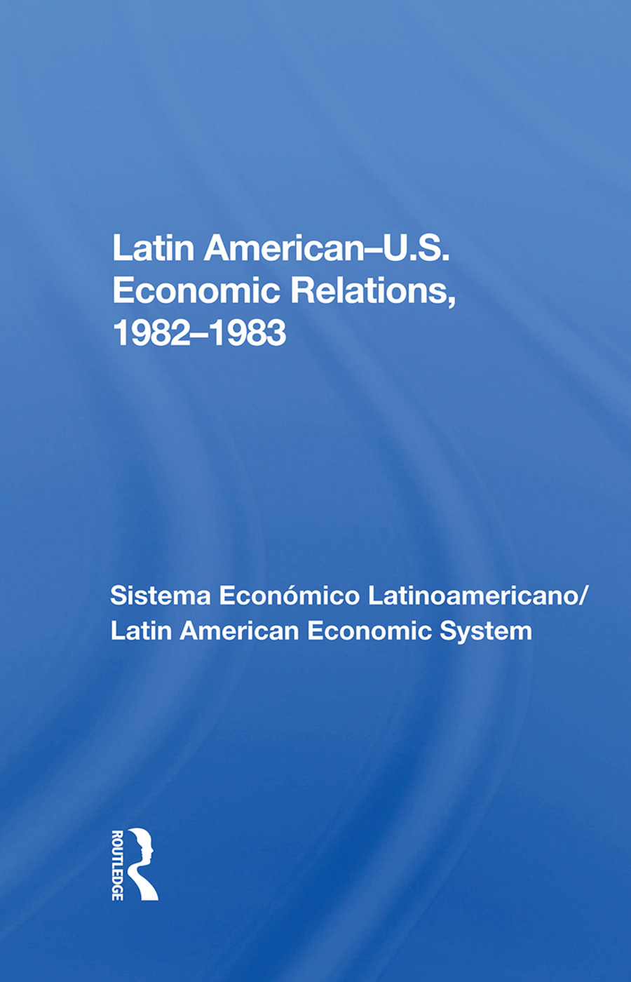 Latin American-u.s. Economic Relations, 1982-1983: 1st Edition (Hardback) book cover
