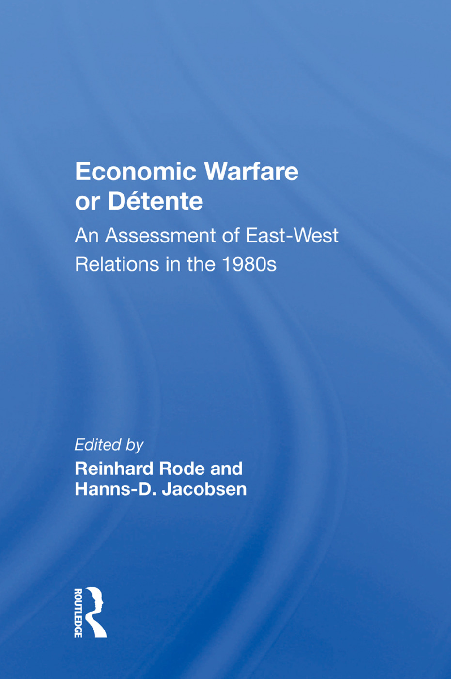 Economic Warfare Or Detente: An Assessment Of East-west Economic Relations In The 1980s book cover
