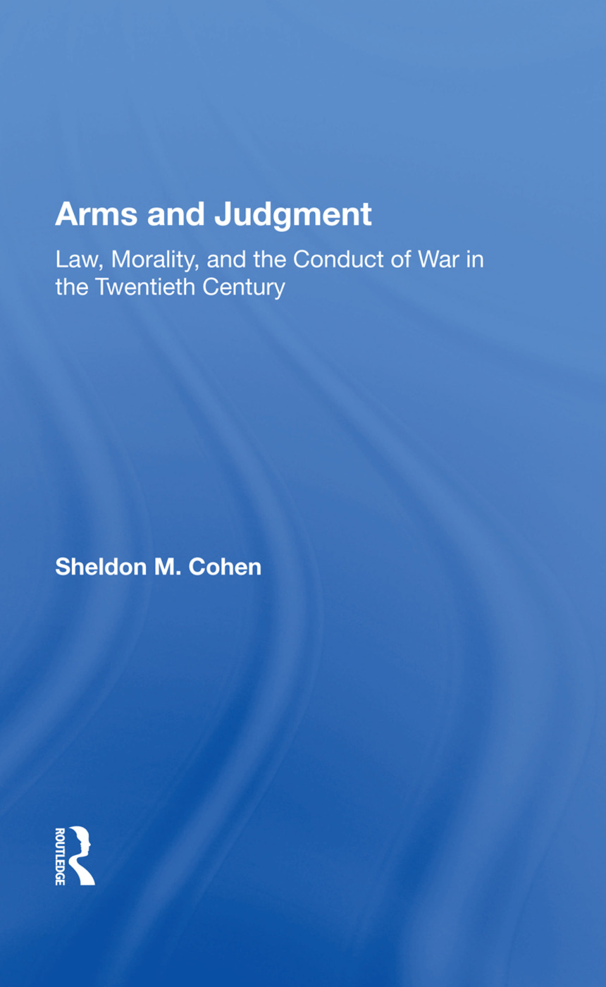 Arms And Judgment: Law, Morality, And The Conduct Of War In The 20th Century, 1st Edition (Paperback) book cover
