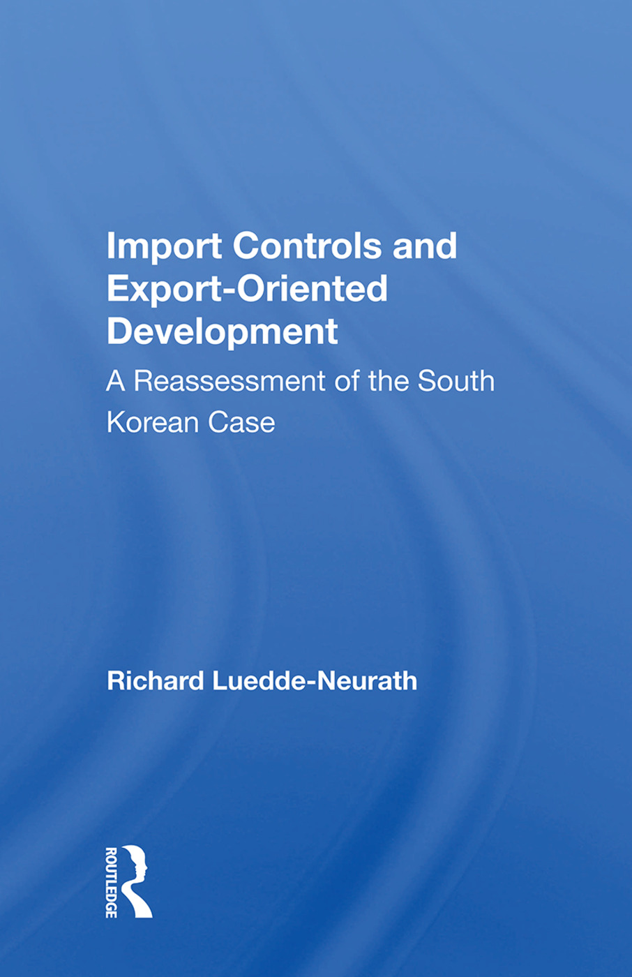 Import Controls And Export-oriented Development: A Reassessment Of The South Korean Case, 1st Edition (Paperback) book cover
