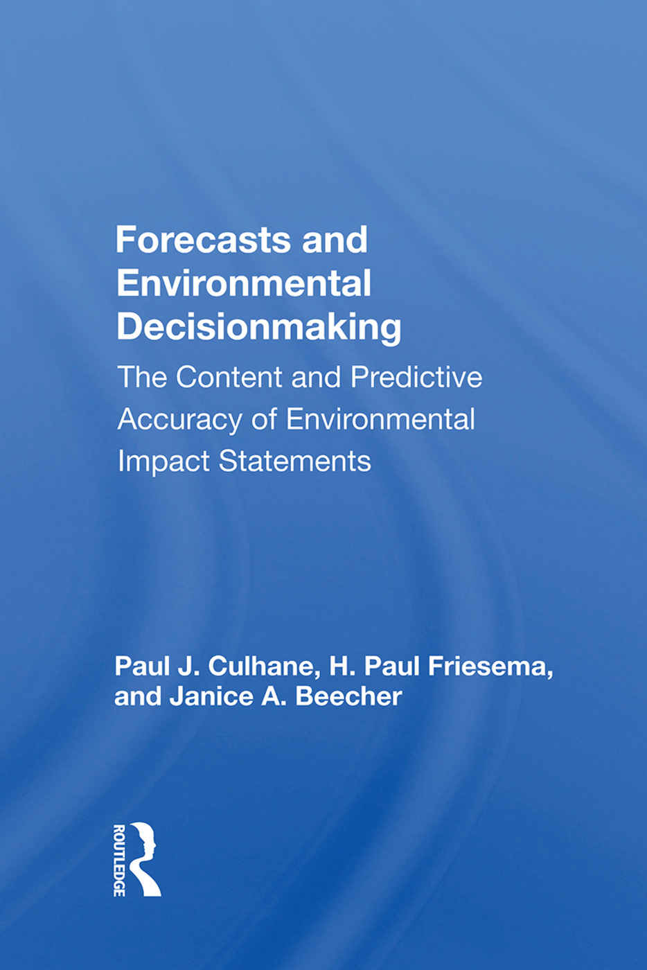 Forecasts And Environmental Decision Making: The Content And Predictive Accuracy Of Environmental Impact Statements book cover