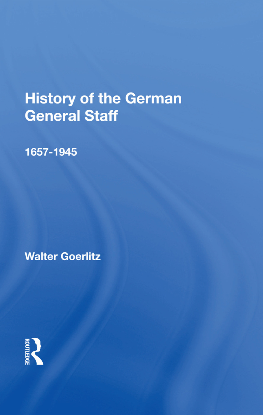 History Of The German General Staff 1657-1945: 1st Edition (Paperback) book cover