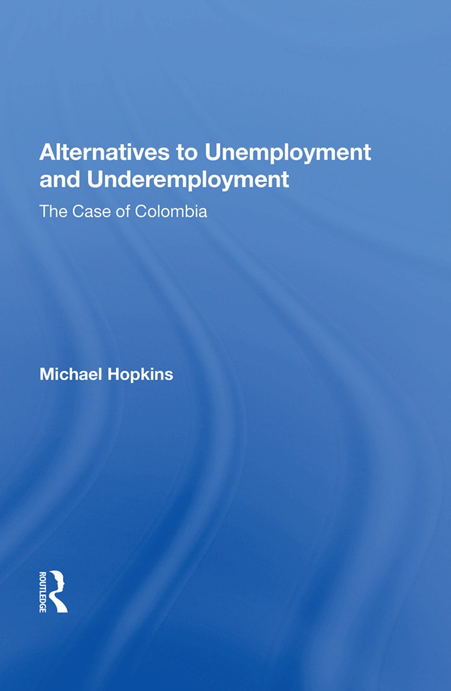 Alternatives To Unemployment And Underemployment: The Case Of Colombia book cover