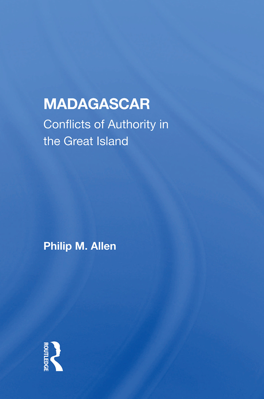 Madagascar: Conflicts Of Authority In The Great Island, 1st Edition (Paperback) book cover