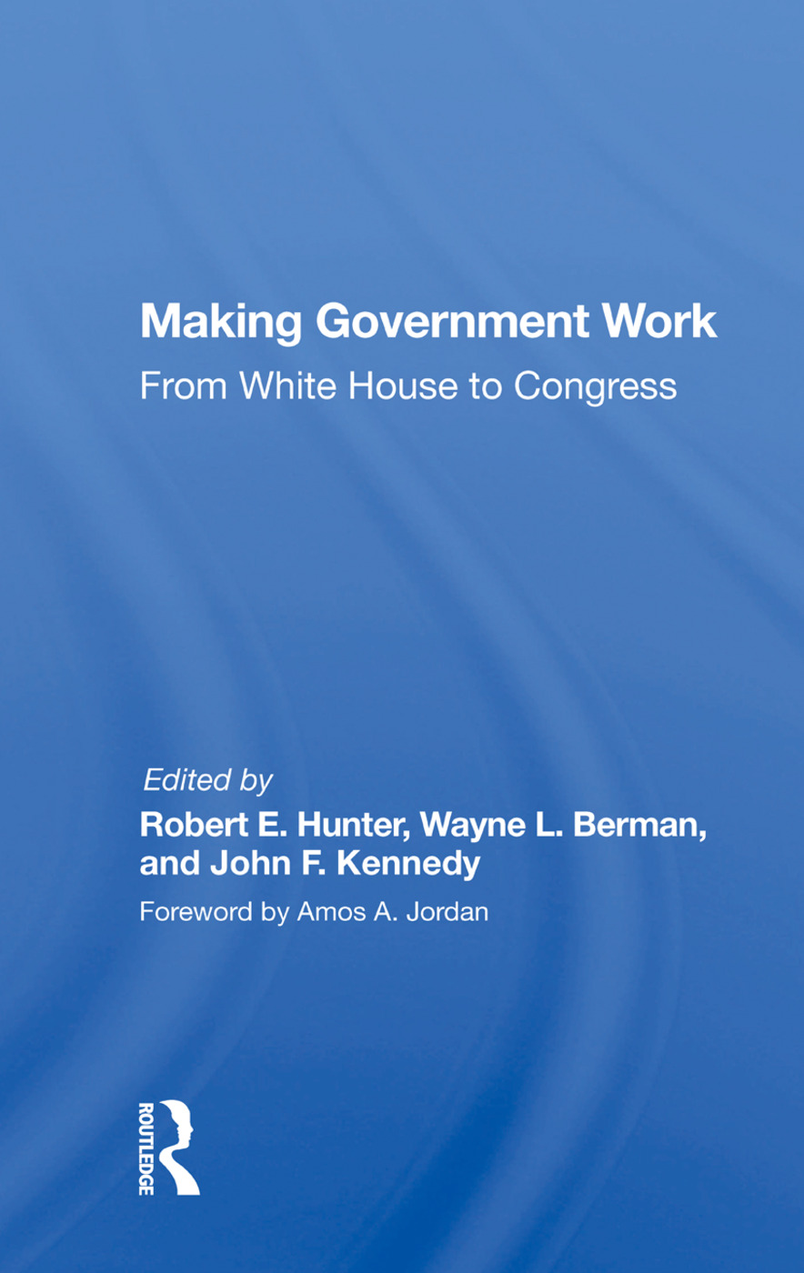 Making Government Work: From White House To Congress, 1st Edition (Hardback) book cover