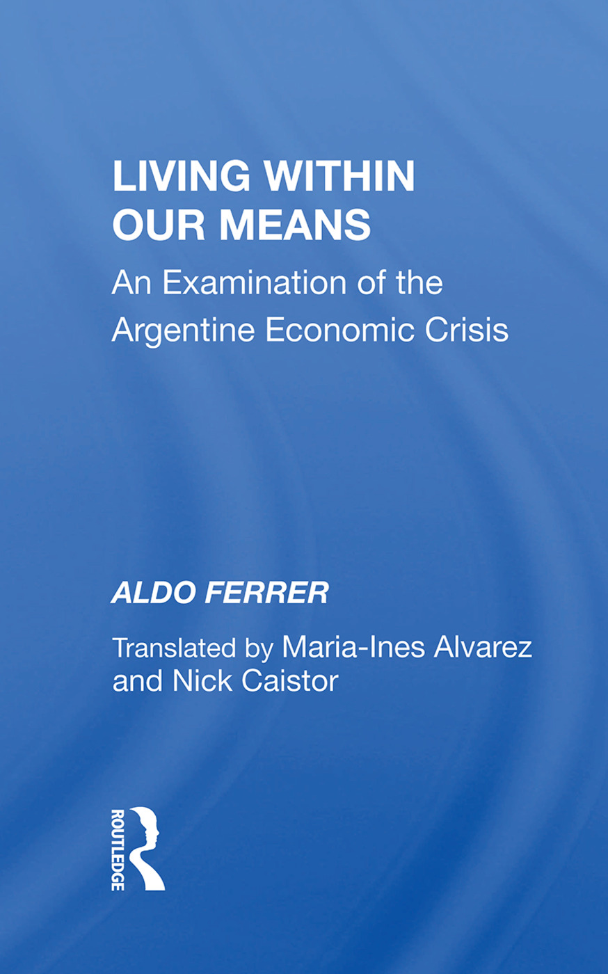 Living Within Our Means: An Examination Of The Argentine Economic Crisis, 1st Edition (Hardback) book cover