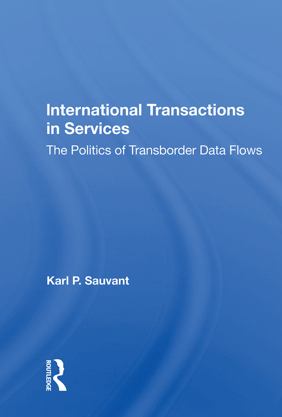 International Transactions In Services: The Politics Of Transborder Data Flows, 1st Edition (Paperback) book cover