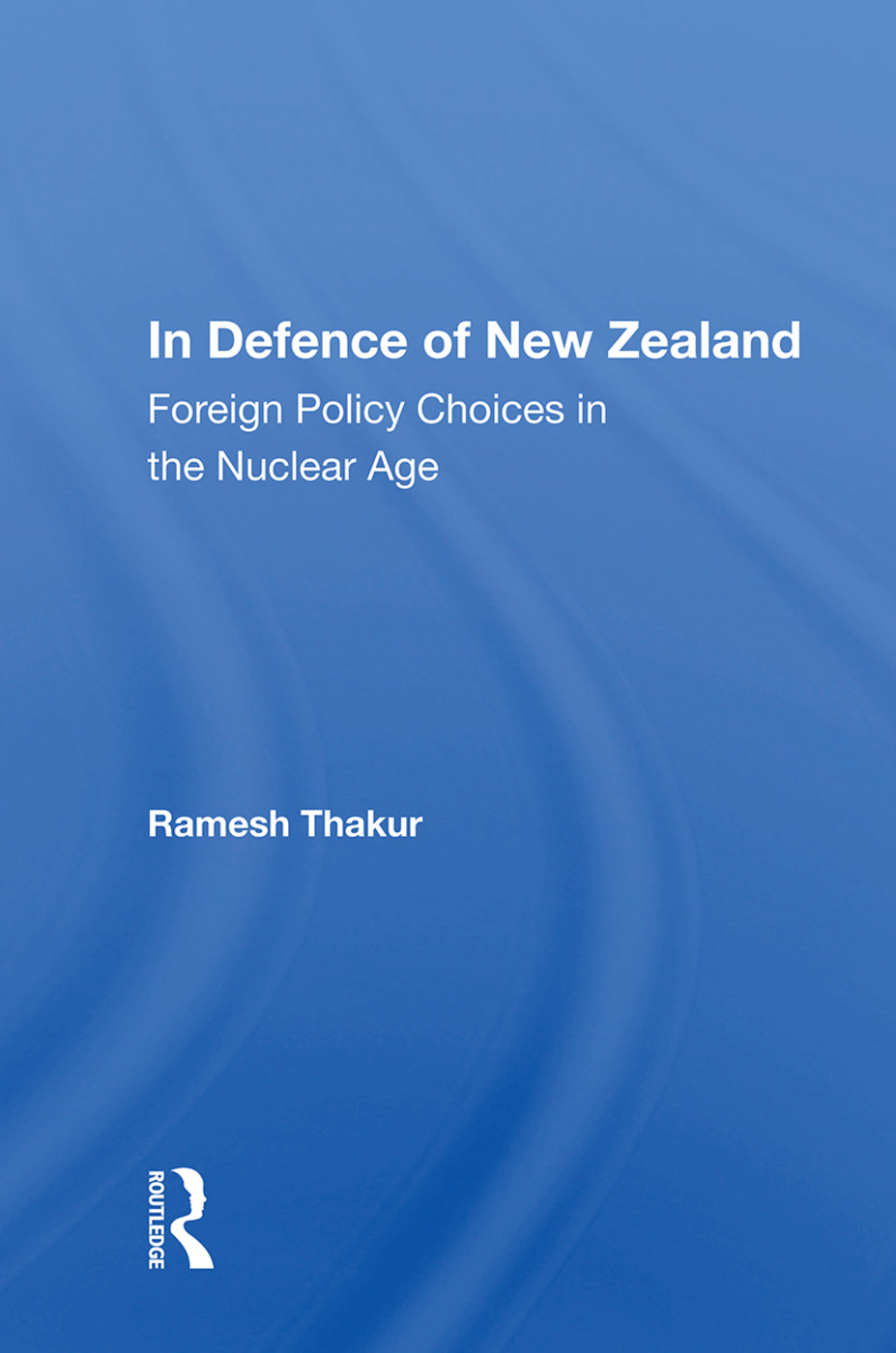 In Defence Of New Zealand: Foreign Policy Choices In The Nuclear Age, 1st Edition (Paperback) book cover
