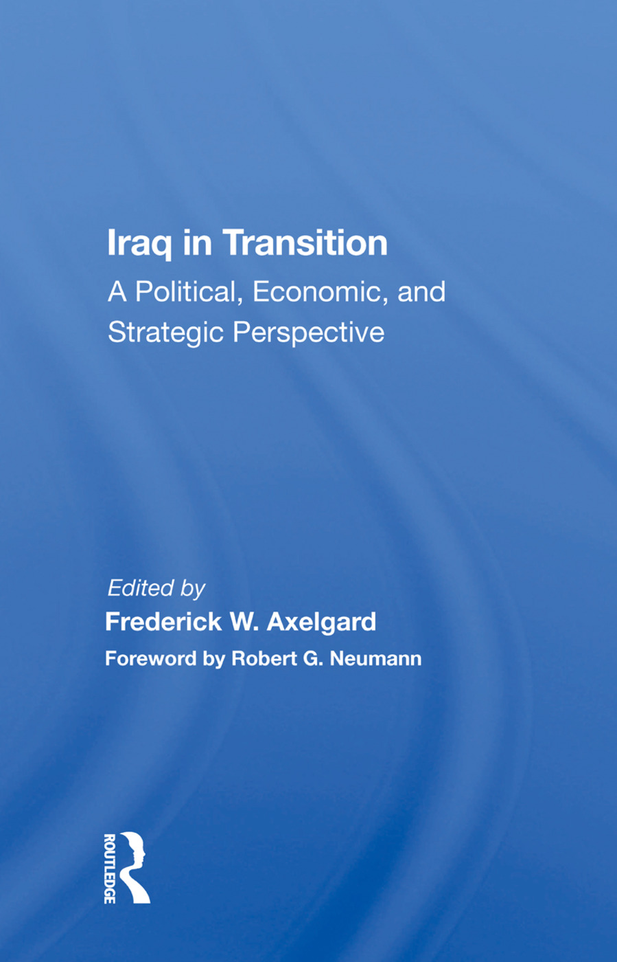 Iraq In Transition: A Political, Economic, And Strategic Perspective, 1st Edition (Hardback) book cover