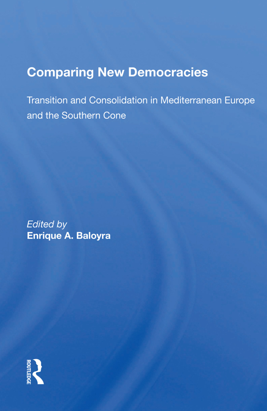 Comparing New Democracies: Transition And Consolidation In Mediterranean Europe And The Southern Cone book cover