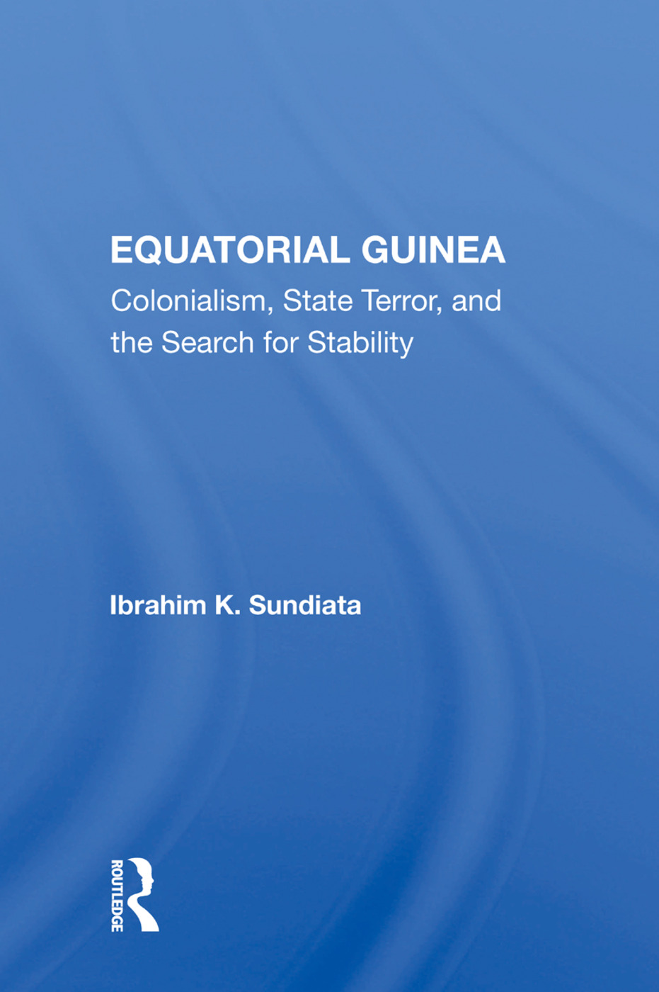 Equatorial Guinea: Colonialism, State Terror, And The Search For Stability, 1st Edition (Paperback) book cover