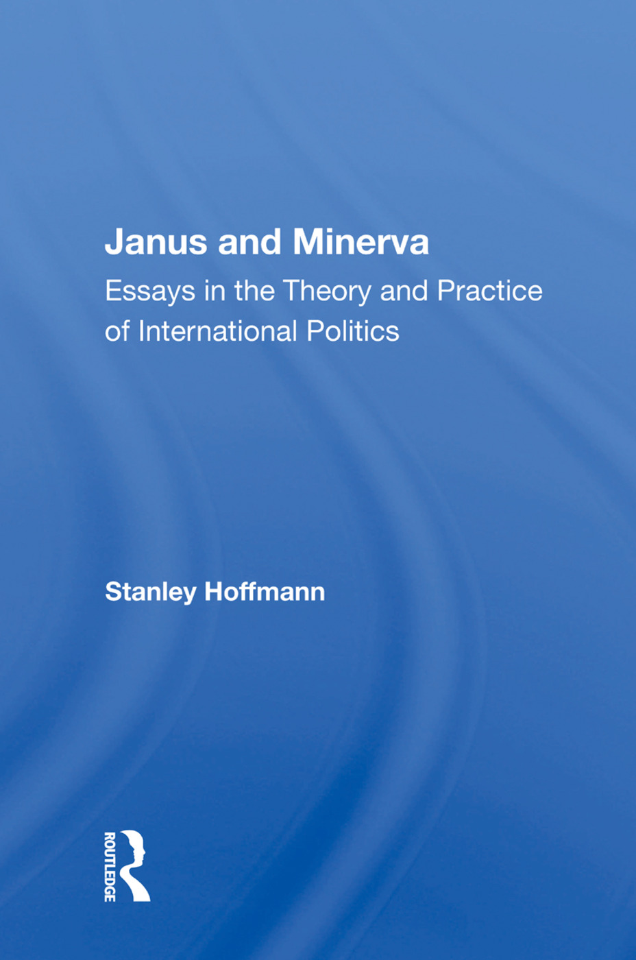 Janus And Minerva: Essays In The Theory And Practice Of International Politics, 1st Edition (Paperback) book cover