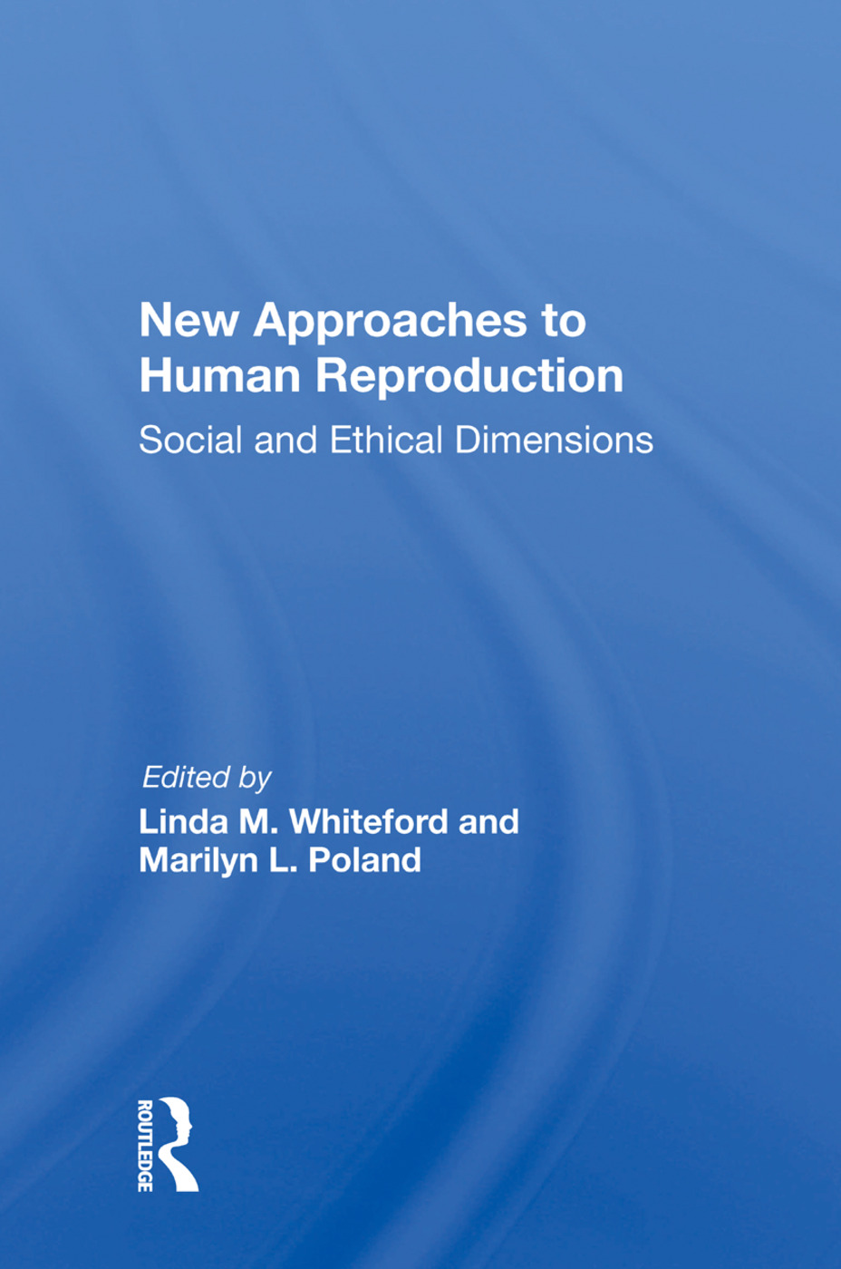 New Approaches To Human Reproduction: Social And Ethical Dimensions, 1st Edition (Paperback) book cover