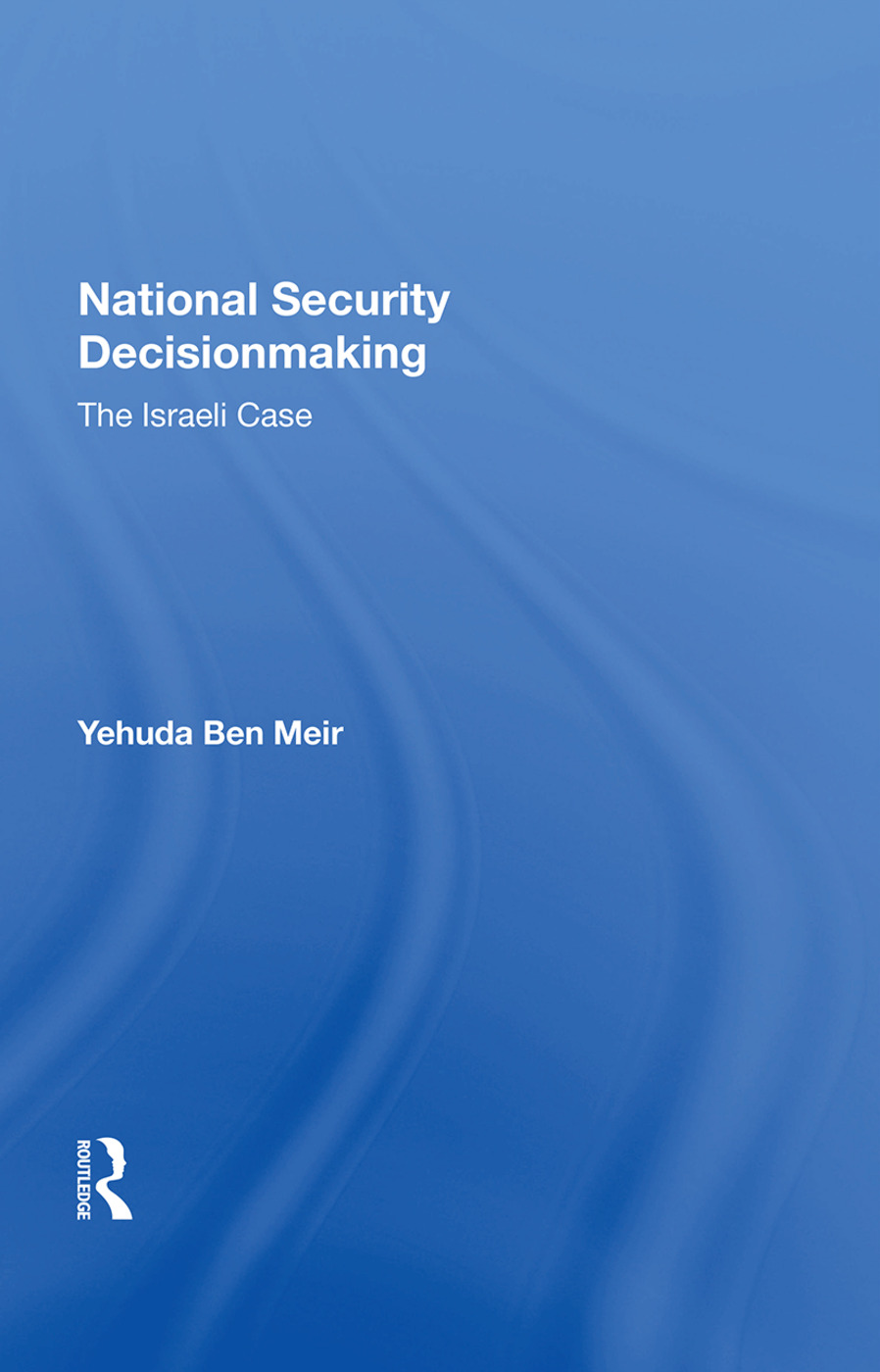 National Security Decisionmaking: The Israeli Case, 1st Edition (Paperback) book cover