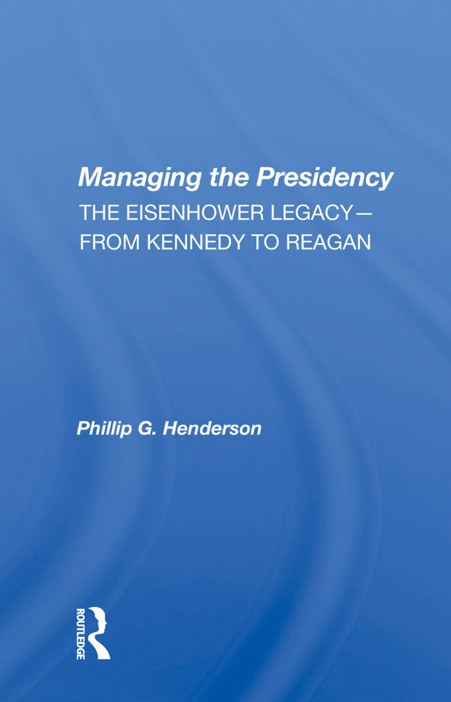 Managing The Presidency: The Eisenhower Legacy--from Kennedy To Reagan, 1st Edition (Paperback) book cover