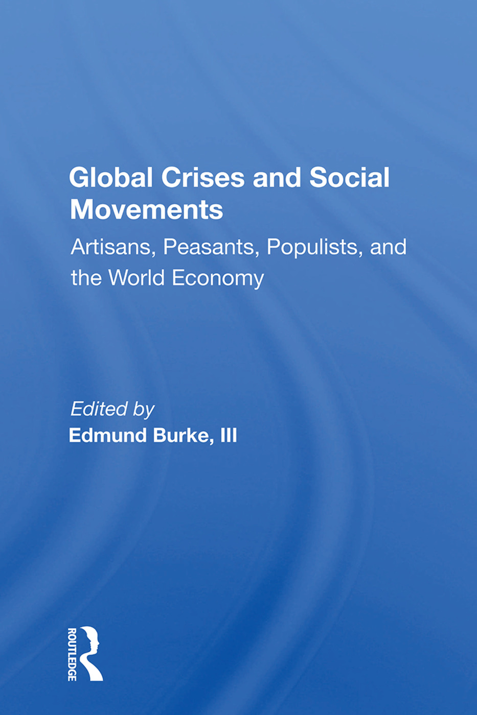 Global Crises And Social Movements: Artisans, Peasants, Populists, And The World Economy, 1st Edition (Paperback) book cover