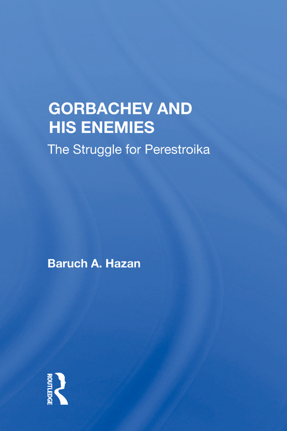 Gorbachev and his Enemies: The Struggle for Perestroika, 1st Edition (Hardback) book cover