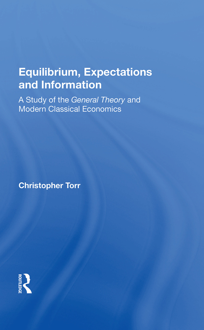 Equilibrium, Expectations, And Information: A Study Of The General Theory And Modern Classical Economics book cover