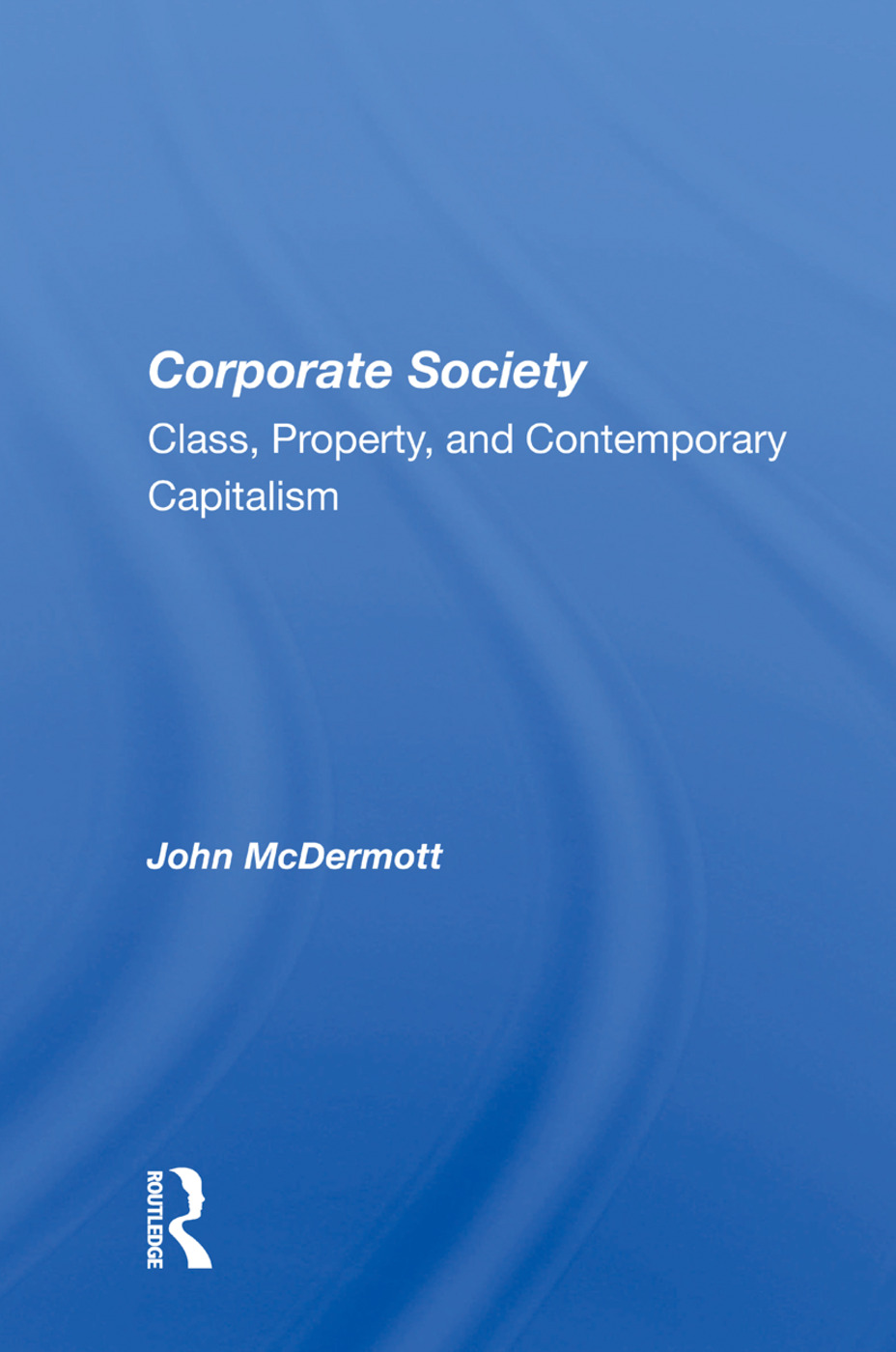 Corporate Society: Class, Property, And Contemporary Capitalism book cover