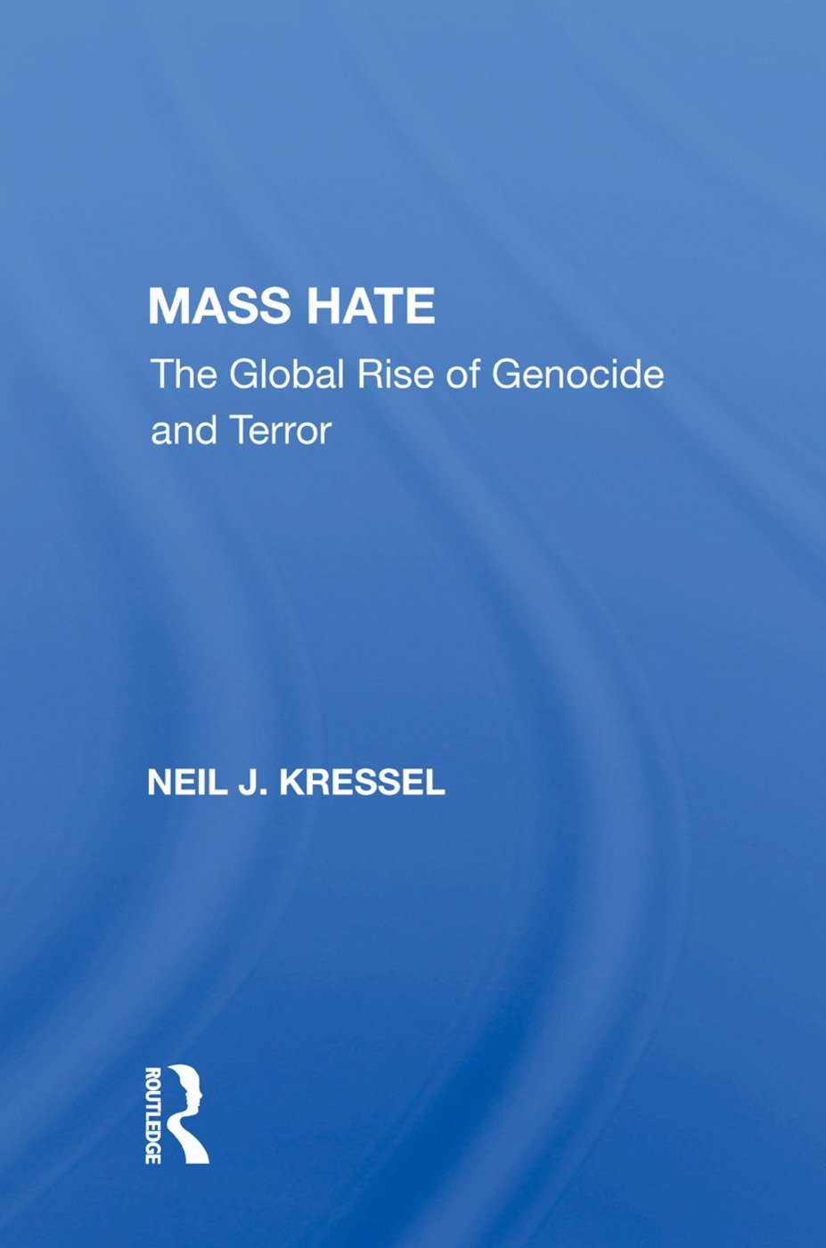 Mass Hate: The Global Rise of Genocide and Terror, 1st Edition (Hardback) book cover