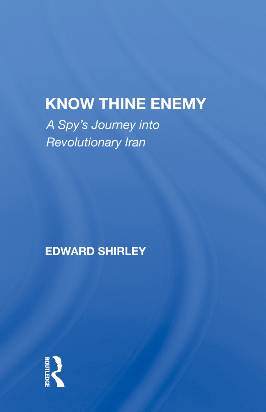 Know Thine Enemy: A Spy's Journey Into Revolutionary Iran book cover