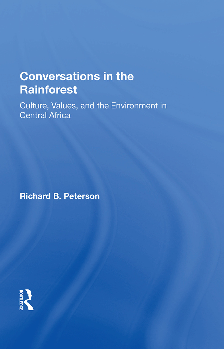 Conversations In The Rainforest: Culture, Values, And The Environment In Central Africa, 1st Edition (Paperback) book cover