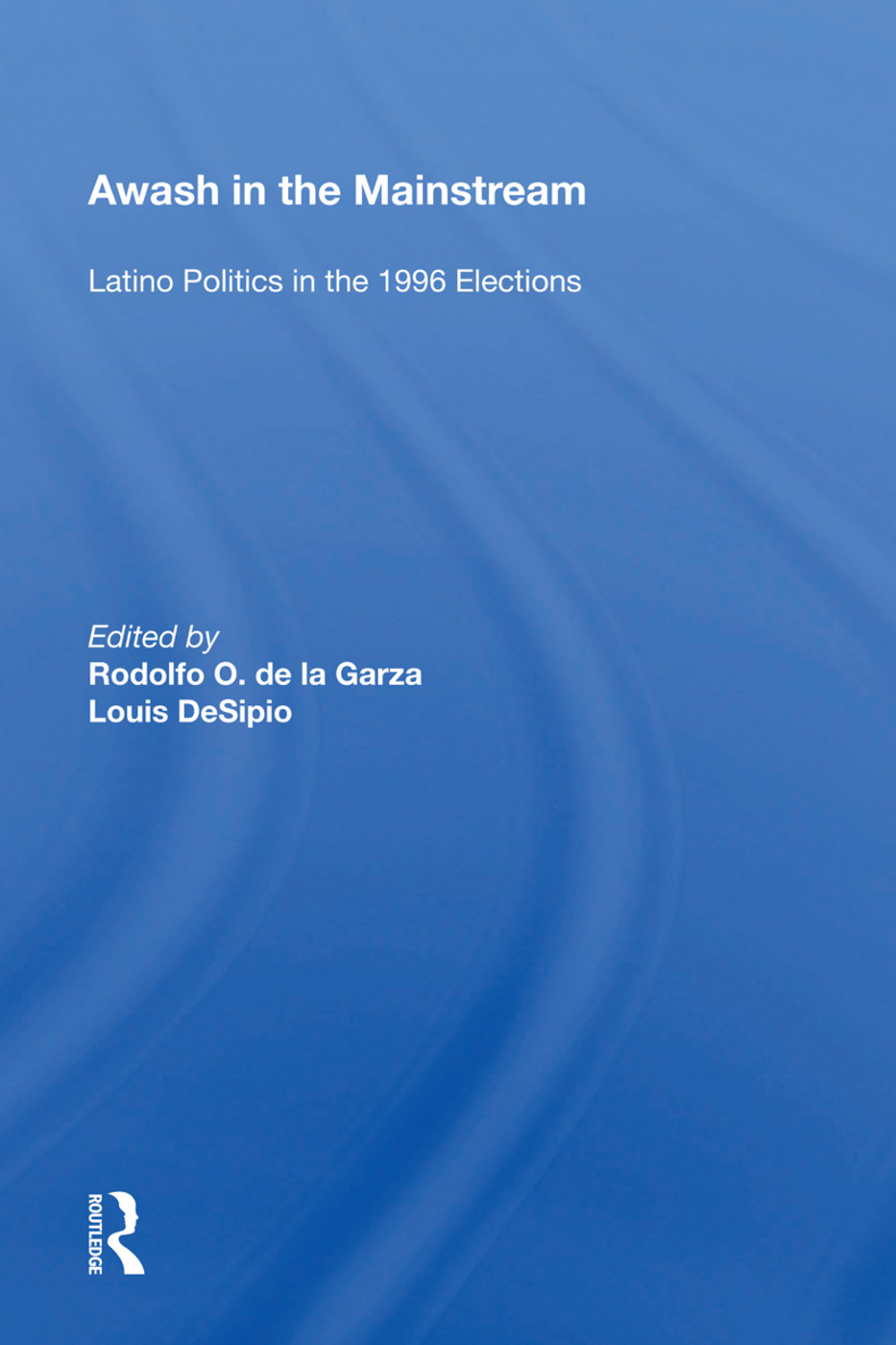 Awash In The Mainstream: Latino Politics In The 1996 Election, 1st Edition (Paperback) book cover