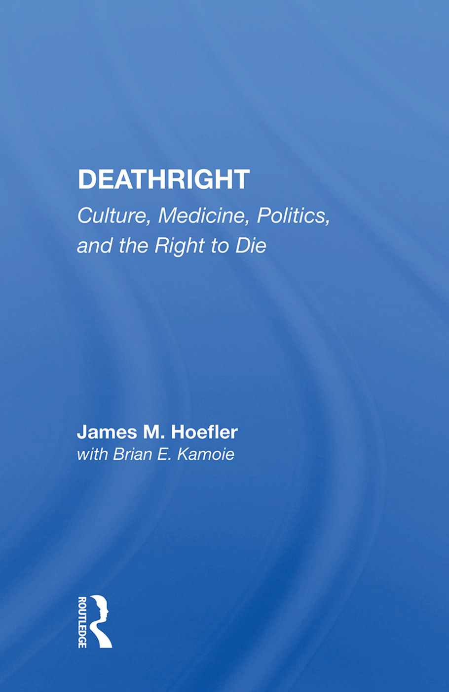 Deathright: Culture, Medicine, Politics And The Right To Die book cover