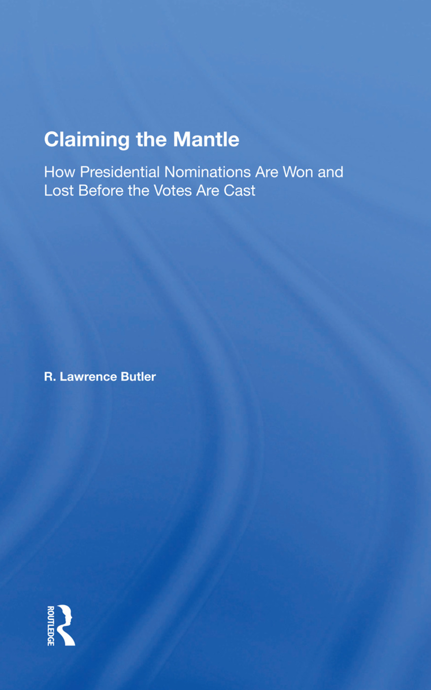 Claiming the Mantle: How Presidential Nominations Are Won and Lost Before the Votes Are Cast, 1st Edition (Paperback) book cover