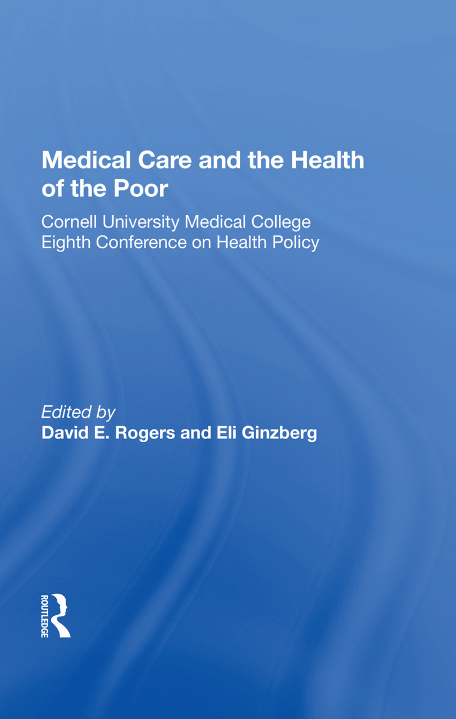 Medical Care and the Health of the Poor: Cornell University Medical College Eighth Conference on Health Policy, 1st Edition (Hardback) book cover