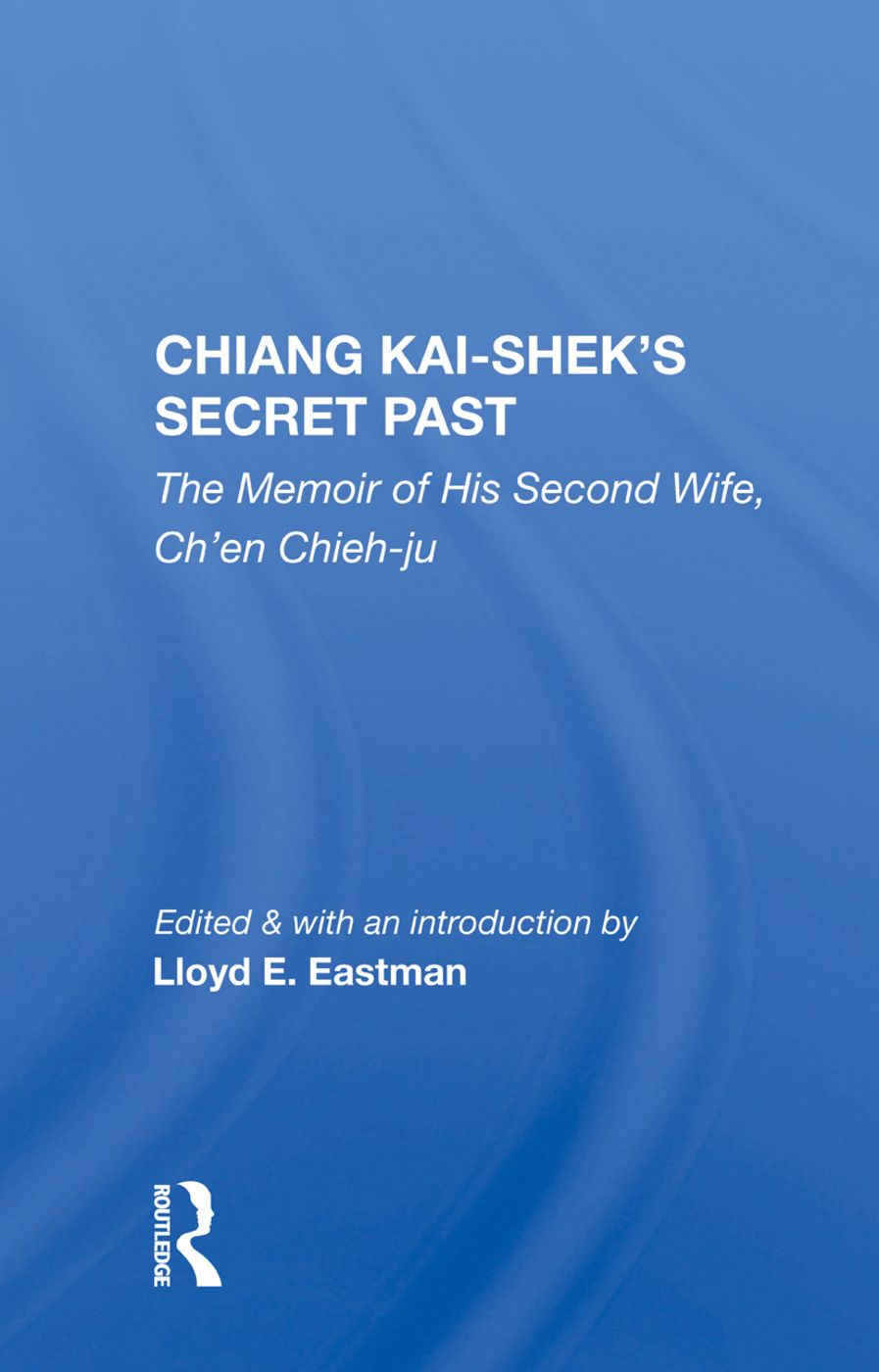 Chiang Kai-Shek's Secret Past: The Memoir of His Second Wife, 1st Edition (Hardback) book cover