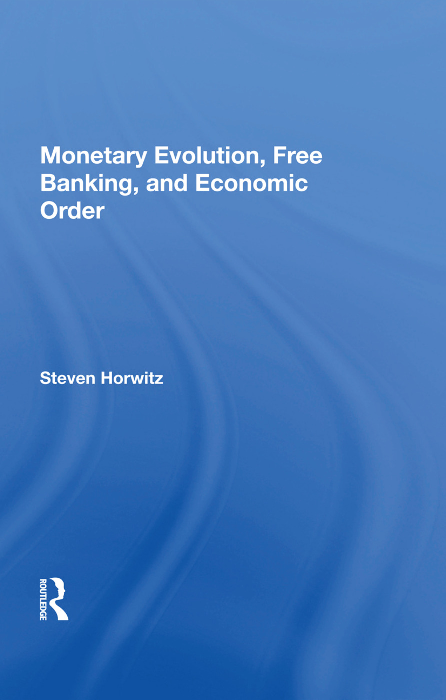 Monetary Evolution, Free Banking, And Economic Order: 1st Edition (Hardback) book cover