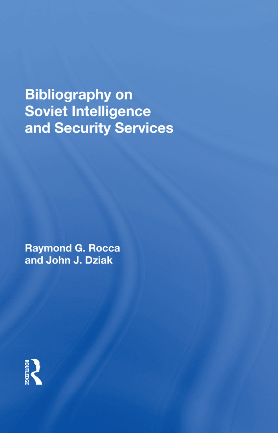 Bibliography On Soviet Intelligence And Security Services: 1st Edition (Hardback) book cover