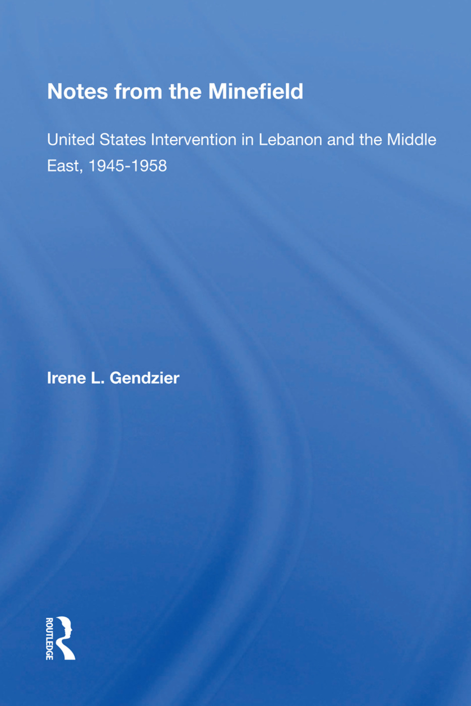 Notes From The Minefield: United States Intervention In Lebanon And The Middle East, 1945-1958 book cover