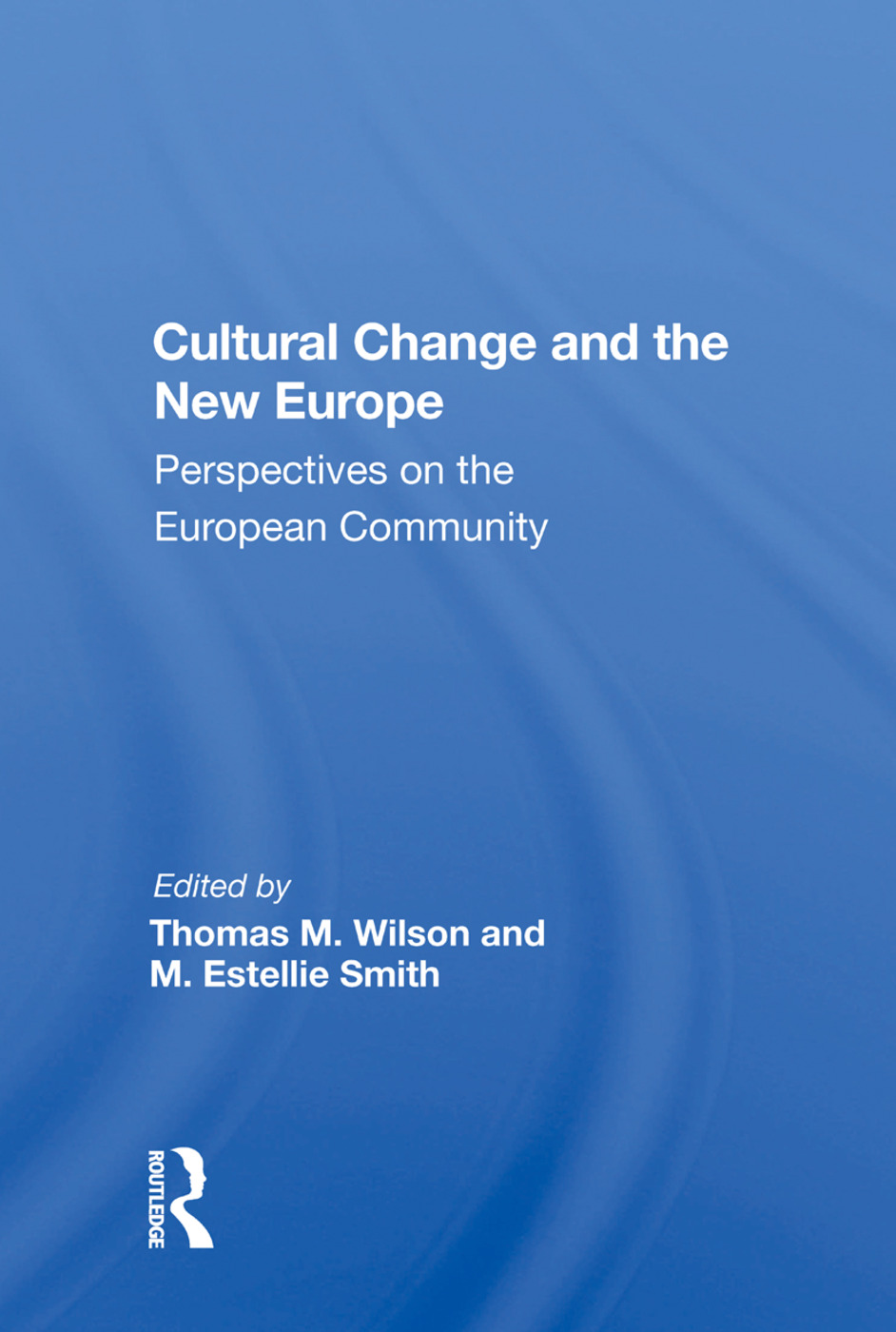 Cultural Change And The New Europe: Perspectives On The European Community, 1st Edition (Hardback) book cover