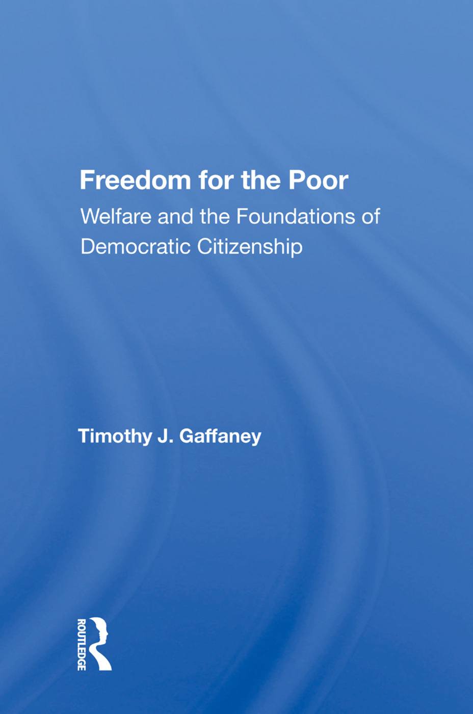 Freedom For The Poor: Welfare And The Foundations Of Democratic Citizenship, 1st Edition (Paperback) book cover