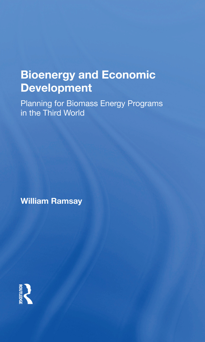 Bioenergy And Economic Development: Planning For Biomass Energy Programs In The Third World, 1st Edition (Paperback) book cover