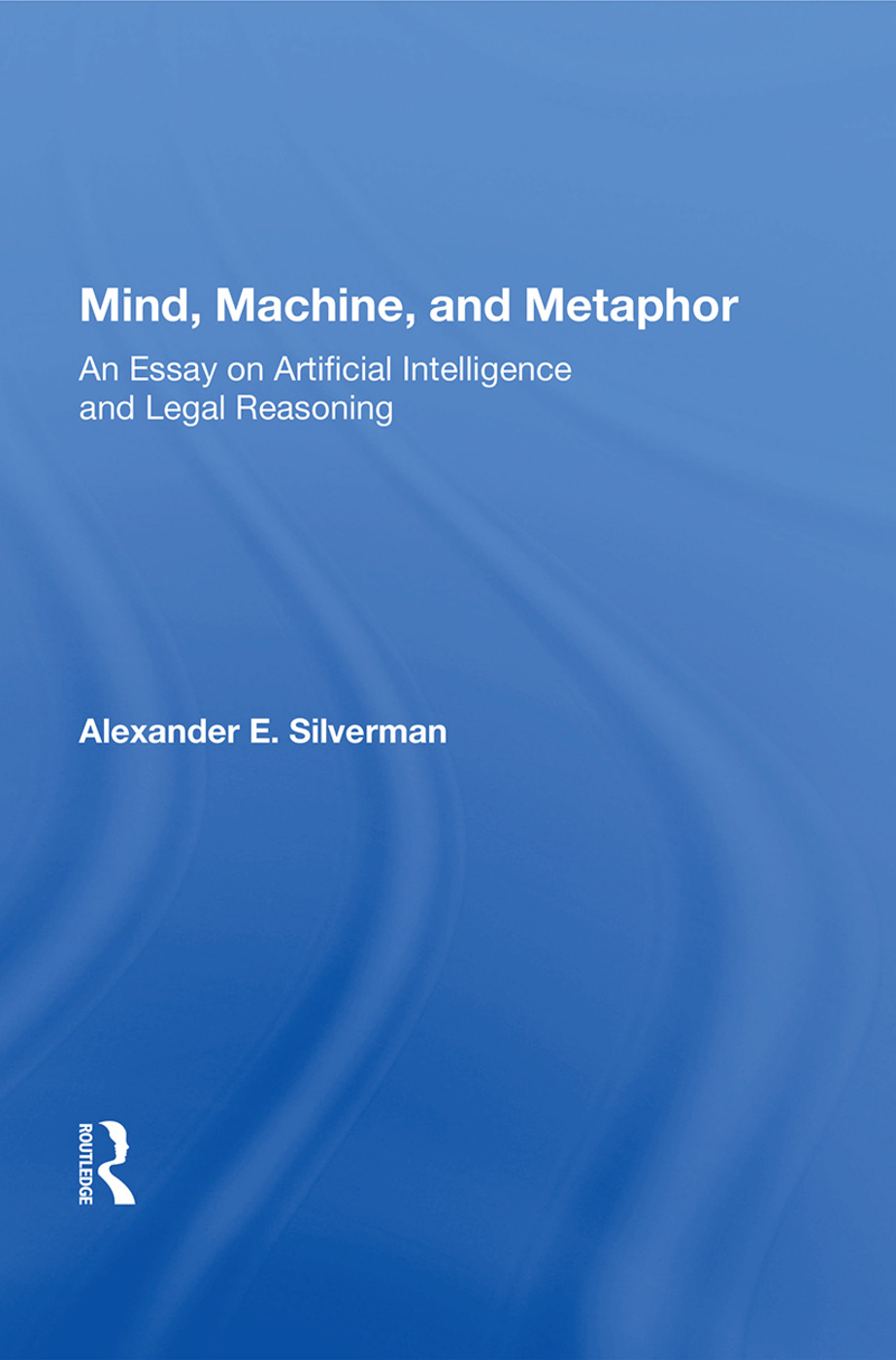 Mind, Machine, And Metaphor: An Essay On Artificial Intelligence And Legal Reasoning, 1st Edition (Paperback) book cover