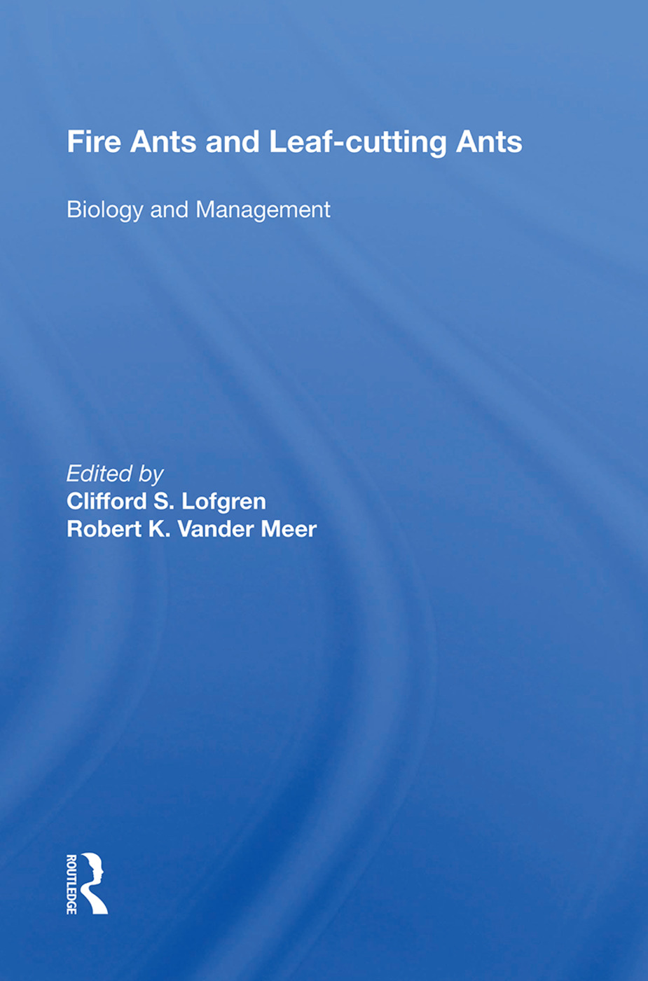 Fire Ants And Leaf-cutting Ants: Biology And Management, 1st Edition (Paperback) book cover
