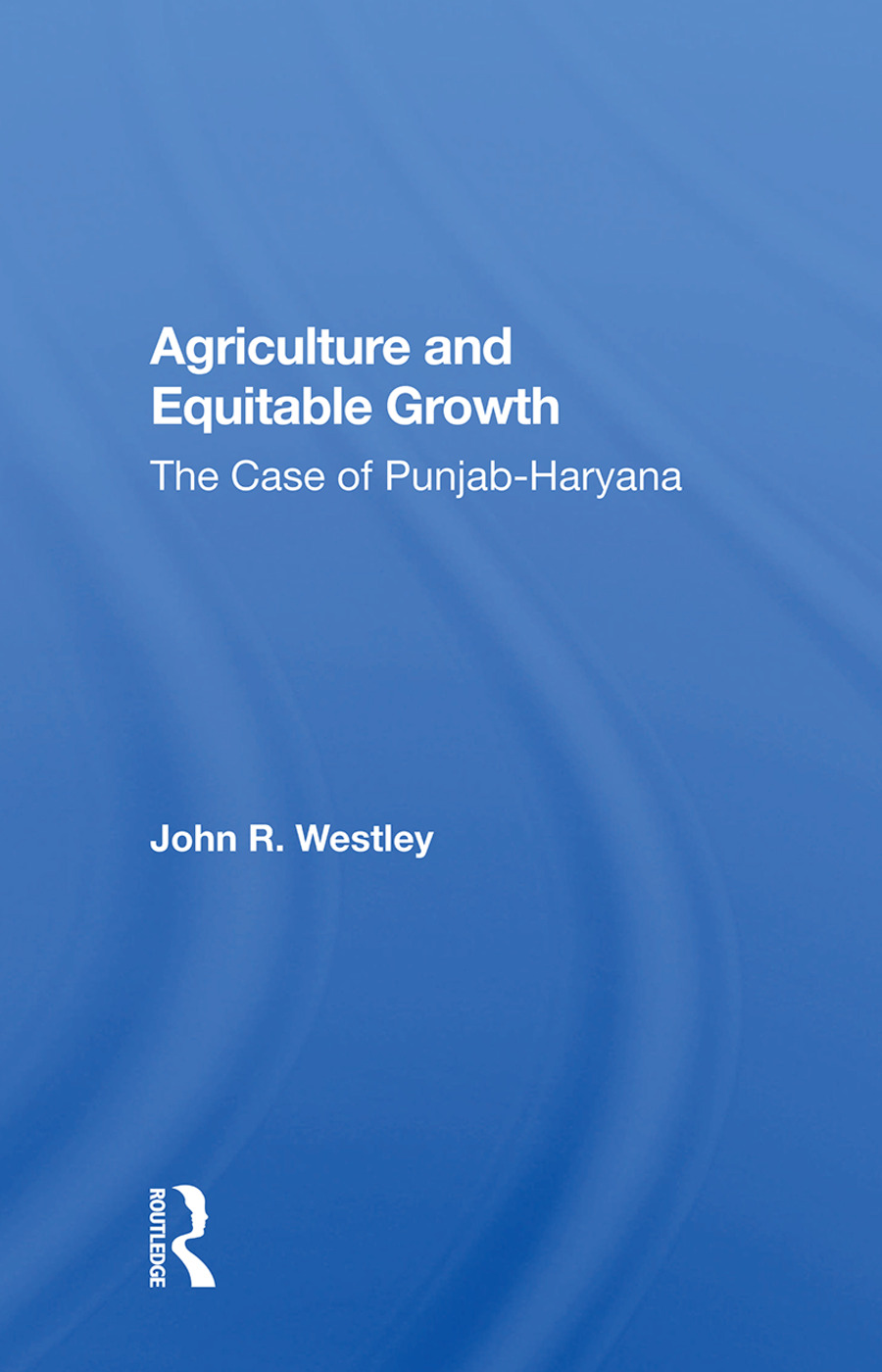 Agriculture And Equitable Growth: The Case Of Punjab-haryana, 1st Edition (Paperback) book cover
