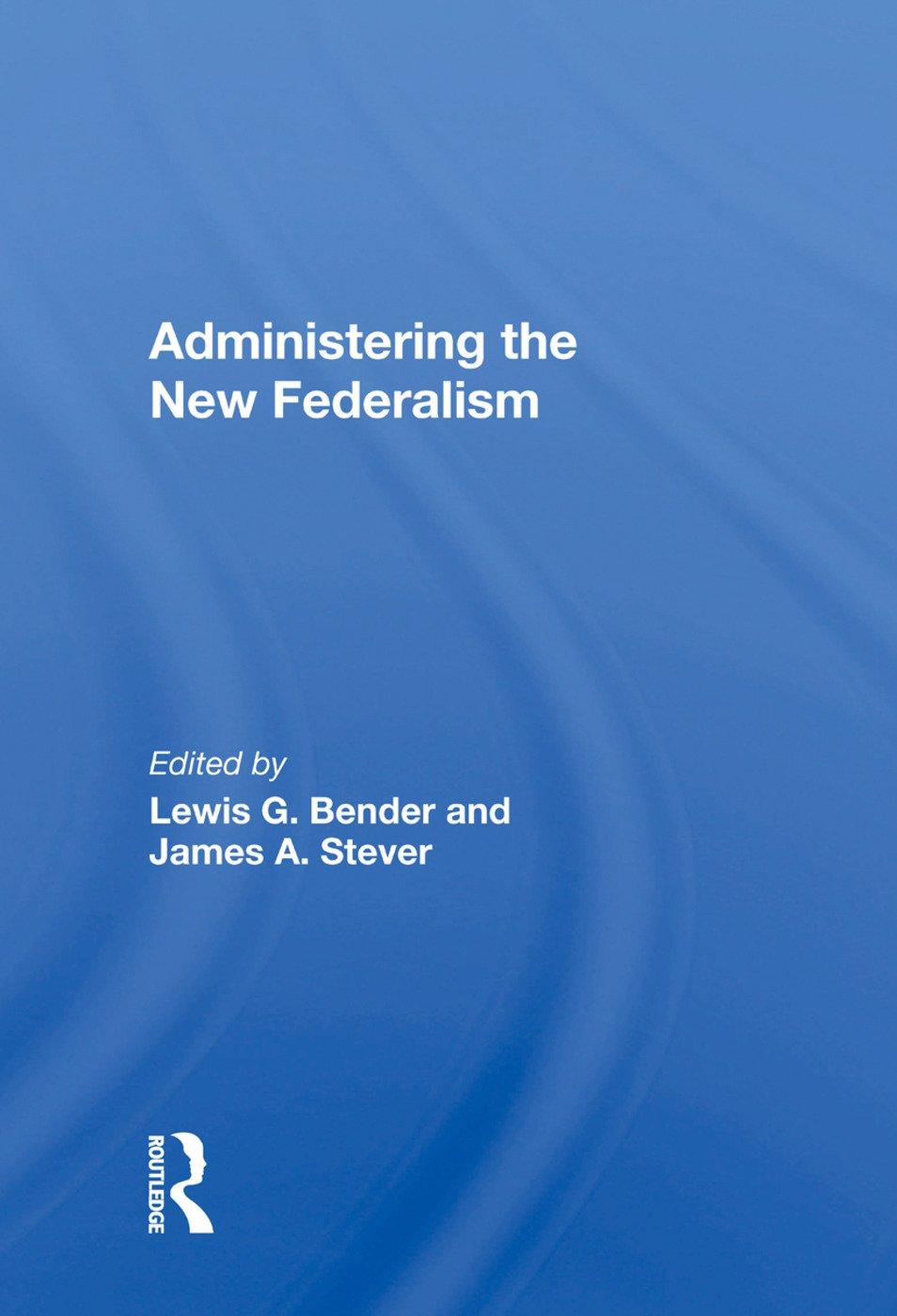 Administering The New Federalism: 1st Edition (Paperback) book cover