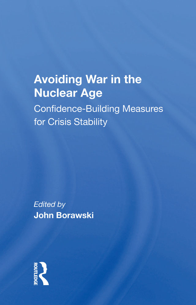 Avoiding War in the Nuclear Age: Confidence-Building Measures for Crisis Stability book cover