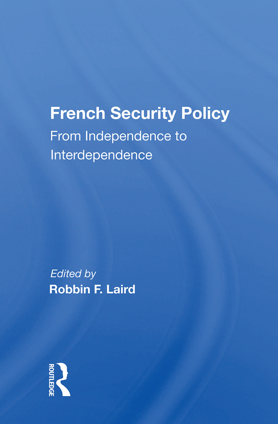 French Security Policy: From Independence To Interdependence, 1st Edition (Paperback) book cover