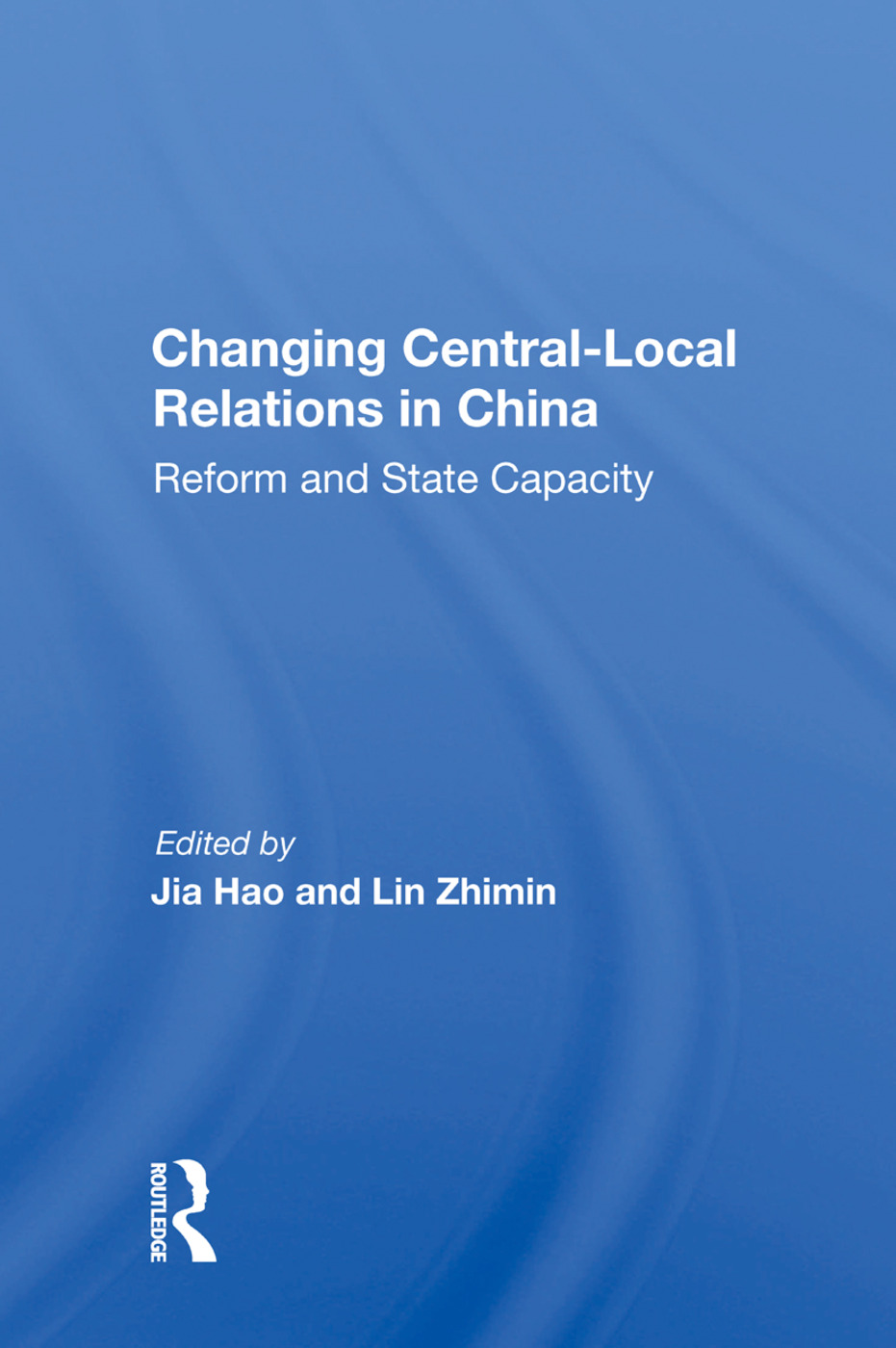 Changing Central-local Relations In China: Reform And State Capacity, 1st Edition (Paperback) book cover