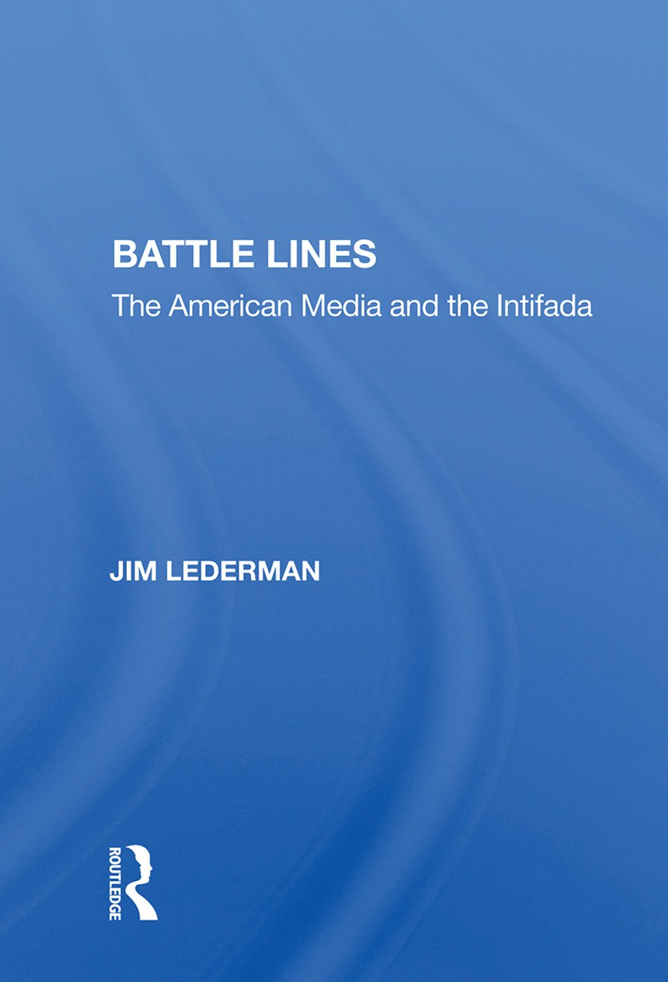 Battle Lines: The American Media And The Intifada, 1st Edition (Paperback) book cover