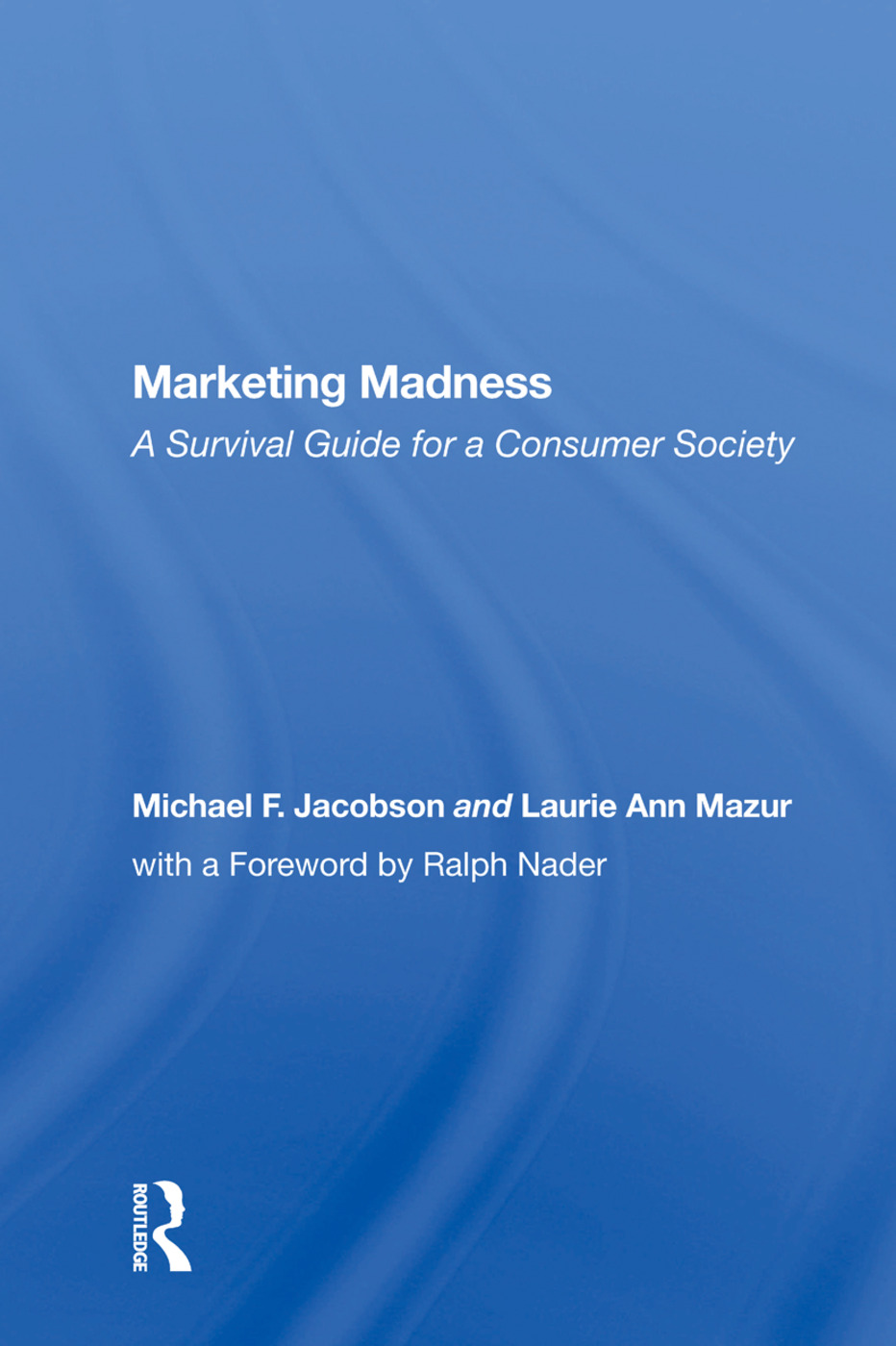Marketing Madness: A Survival Guide For A Consumer Society, 1st Edition (Paperback) book cover